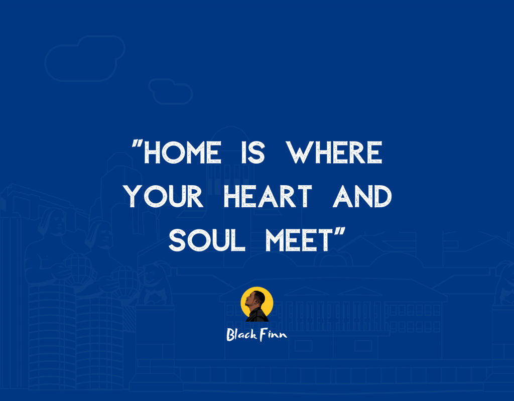 """Home is where your heart and soul meet"""