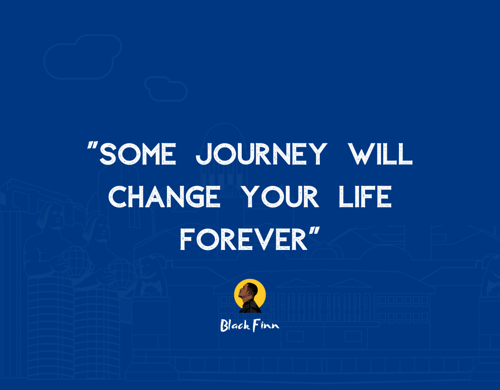 """Some Journey will change your life forever"""