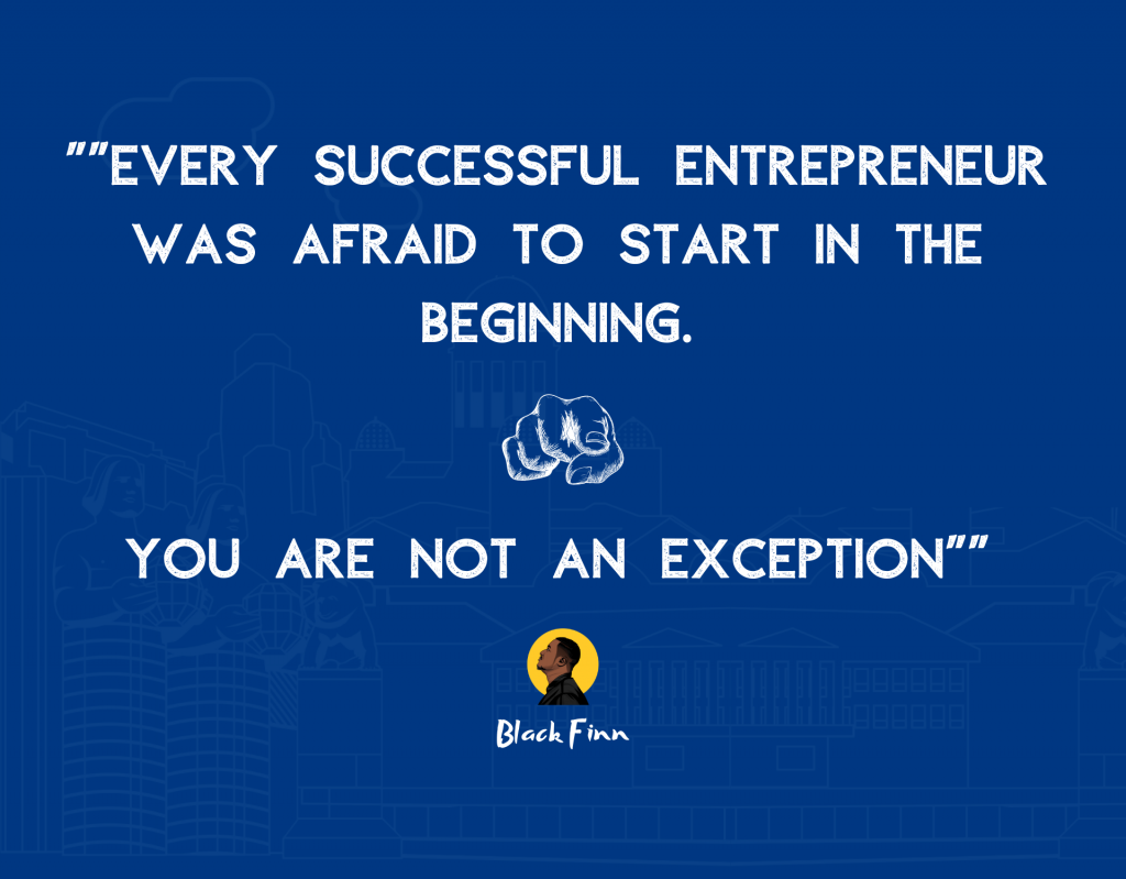 every successful entrepreneur was afraid in the beginning. you are not an exception